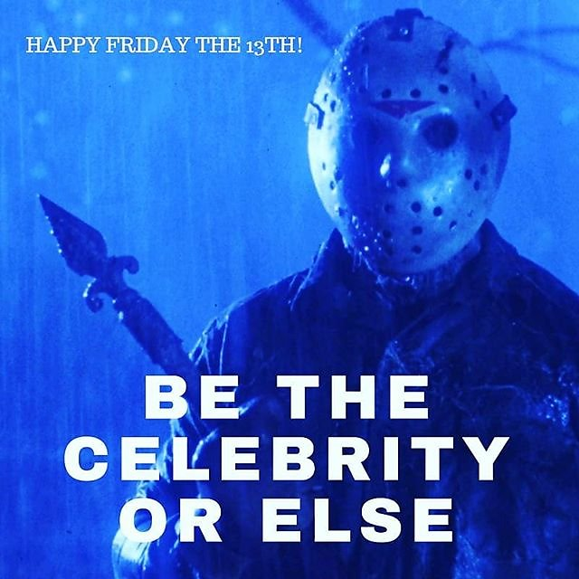 Be The Celebrity or Else! Happy Friday the 13th! #BeTheCelebrity
